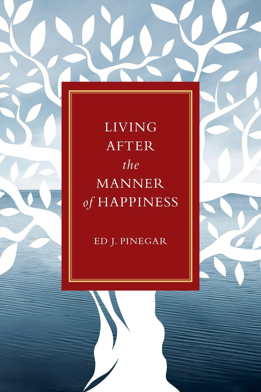 Image for Living after the Manner of Happiness