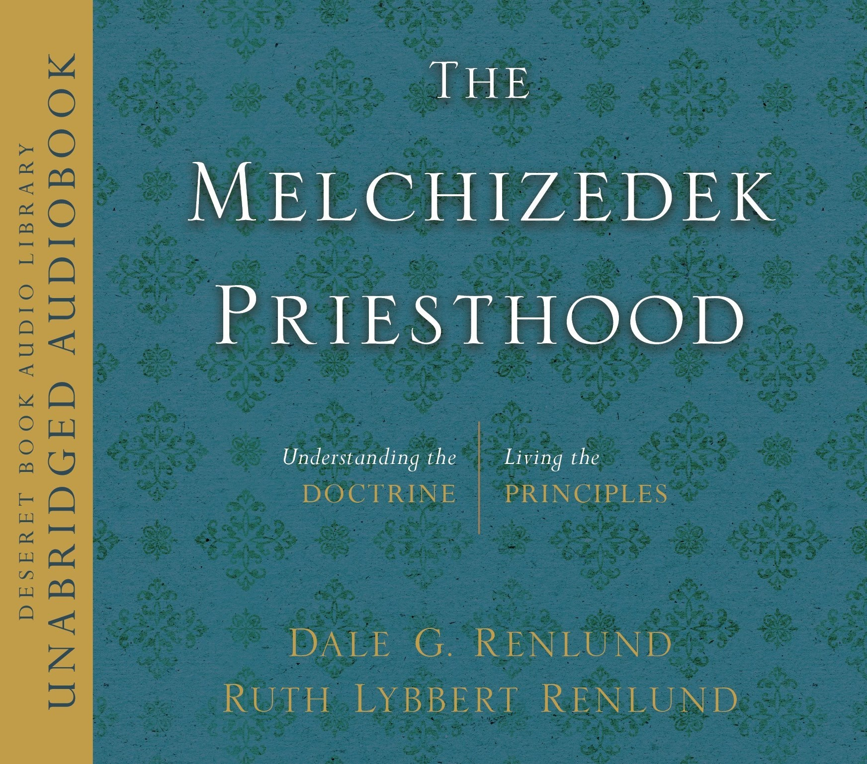 Image for The Melchizedek Priesthood  Understanding the Doctrine, Living the Principles