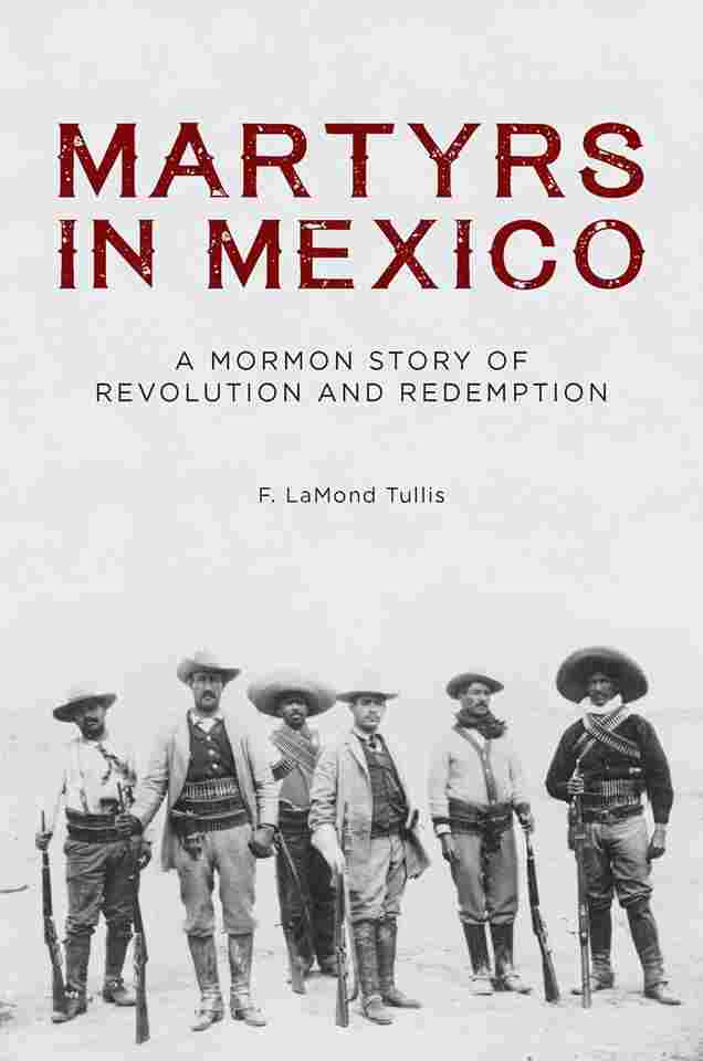 Image for Martyrs in Mexico: A Mormon Story of Revolution and Redemption