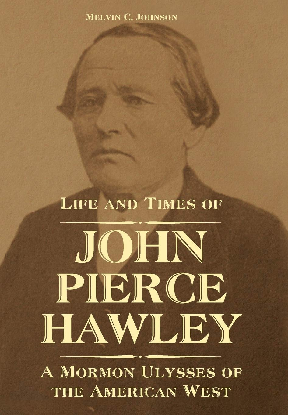 Image for Life and Times of John Pierce Hawley A Mormon Ulysses of the American West