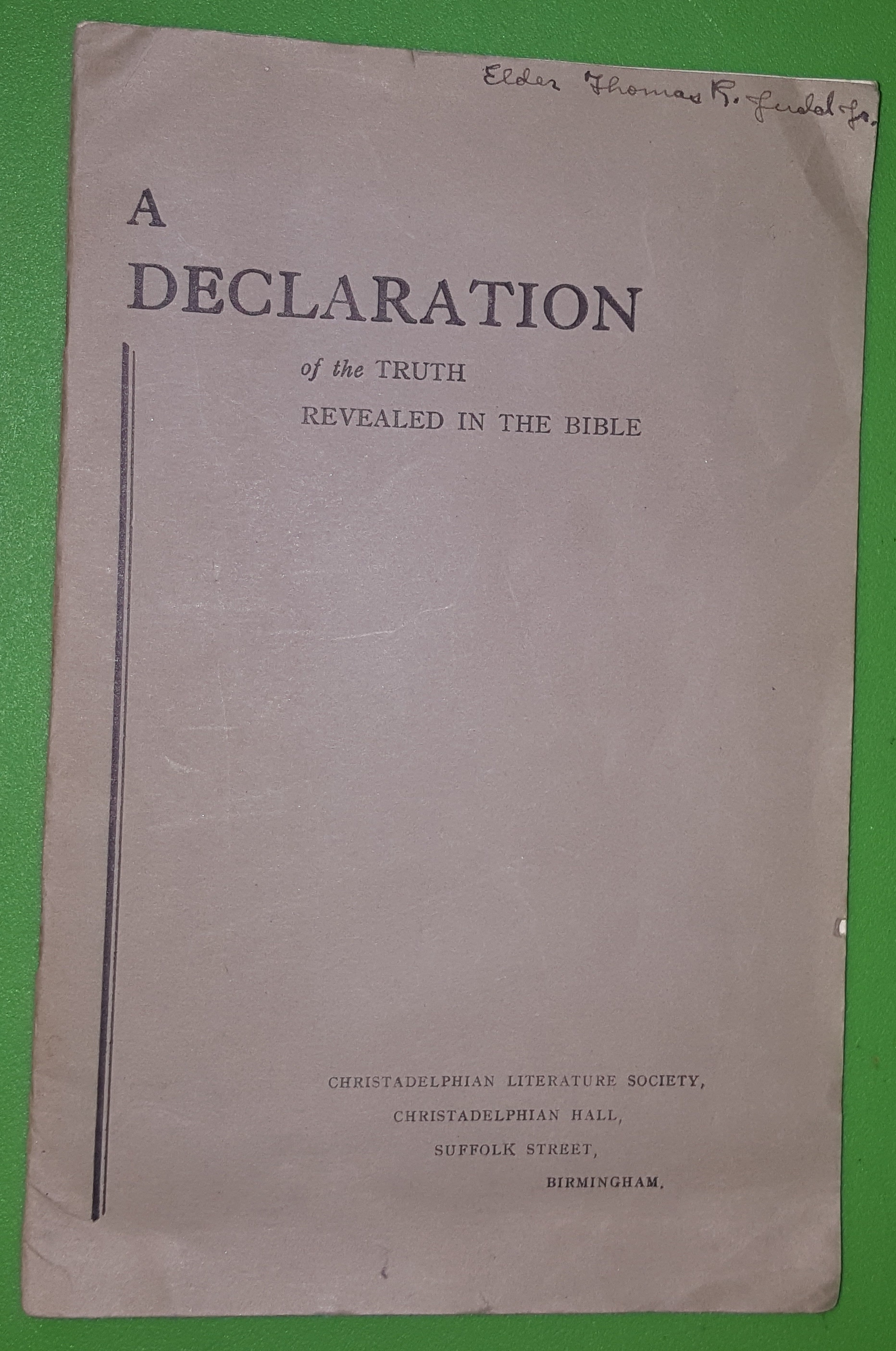 Image for A DECLARATION OF THE TRUTH REVEALED IN THE BIBLE AS DISTINGUISHABLE FROM THE THEOLOGY OF CHRISTENDOM -  SET FORTH IN A SERIES OF PROPOSITIONS, ARRANGED FOR THE PURPOSE OF EXHIBITING THE FAITH PROMULGATED BY THE APOSTLES IN THE FIRST CENTURY