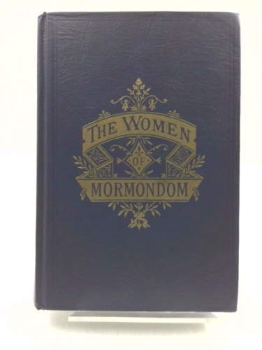 Image for THE WOMEN OF MORMONDOM - (1957, Limited Reprint from 1000 copies printed)