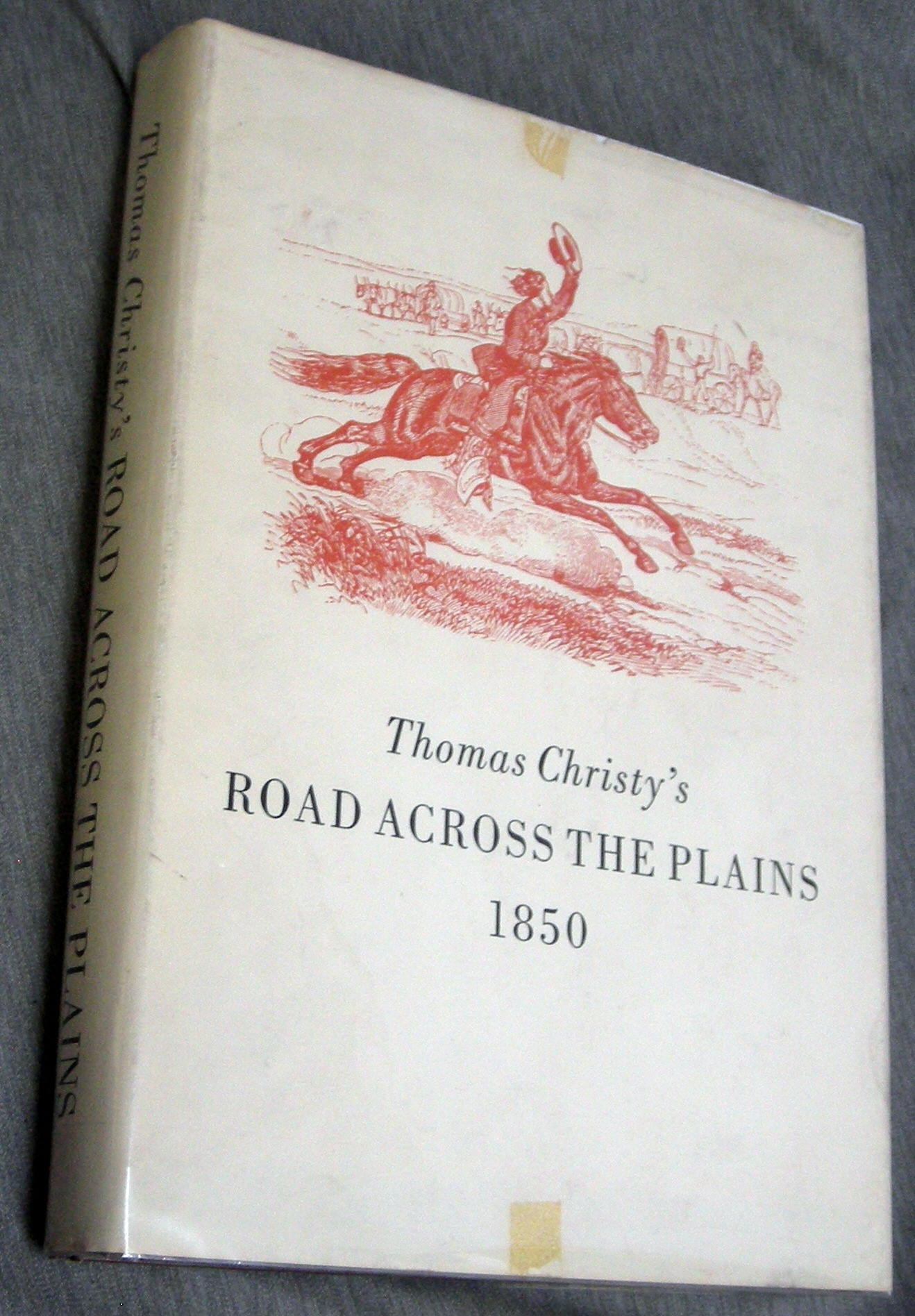 Image for Thomas Christy's Road Across the Plains - 1850 - A Guide to the Route from Mormon Crossing, Now Omaha, Nebraska, to the City of Sacramento, California... Together with His Diary of the Same Journey