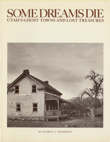Image for Some Dreams Die - Utah's Ghost Towns and Lost Treasures